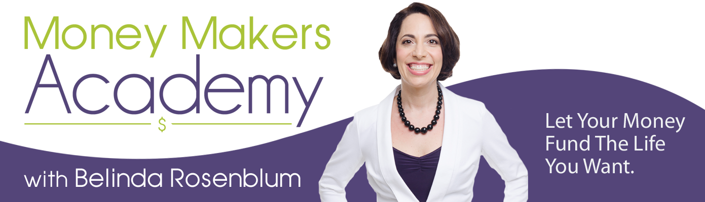 Money Makers Academy | Let Your Money Fund the Life You Want with Belinda Rosenblum